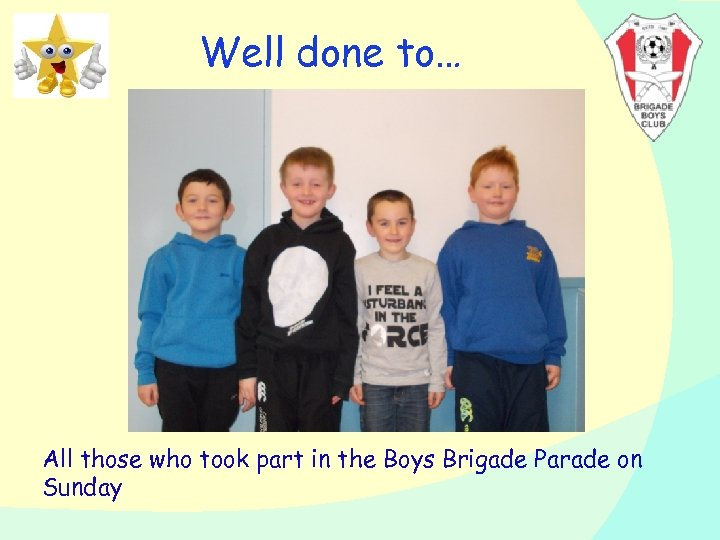 Well done to… All those who took part in the Boys Brigade Parade on
