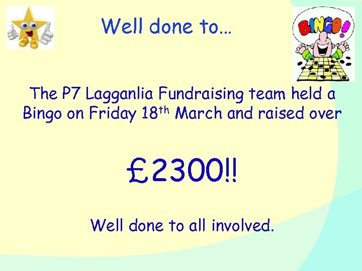 Well done to… The P 7 Lagganlia Fundraising team held a Bingo on Friday