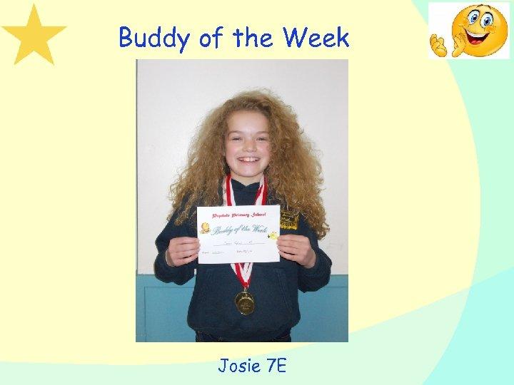 Buddy of the Week Josie 7 E