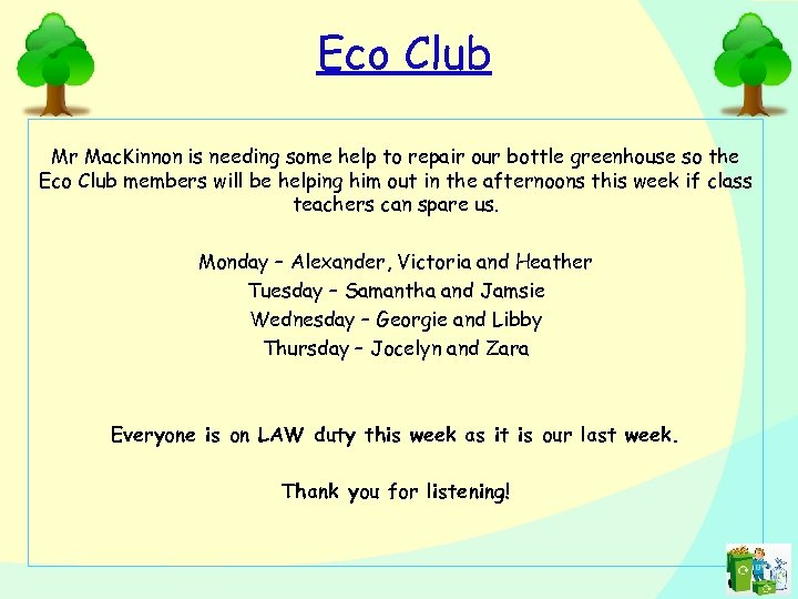 Eco Club Mr Mac. Kinnon is needing some help to repair our bottle greenhouse