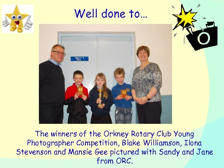 Well done to… The winners of the Orkney Rotary Club Young Photographer Competition, Blake
