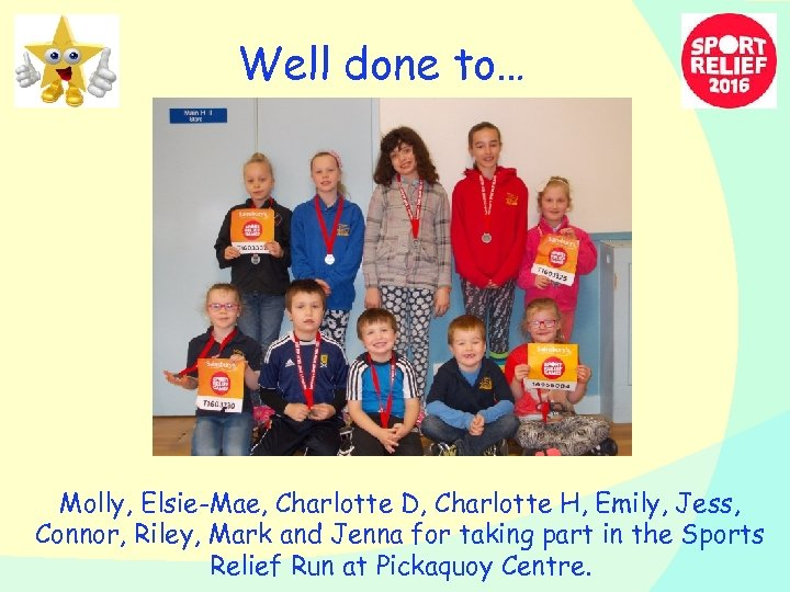 Well done to… Molly, Elsie-Mae, Charlotte D, Charlotte H, Emily, Jess, Connor, Riley, Mark