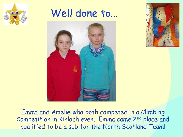 Well done to… Emma and Amelie who both competed in a Climbing Competition in