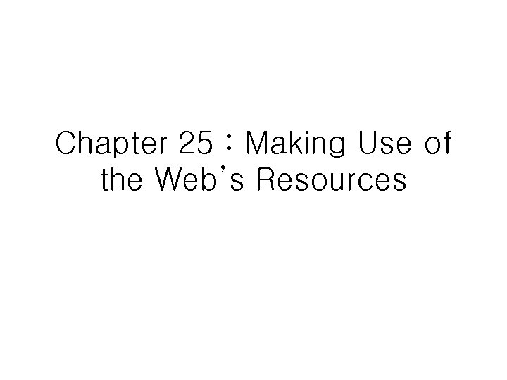 Chapter 25 : Making Use of the Web's Resources