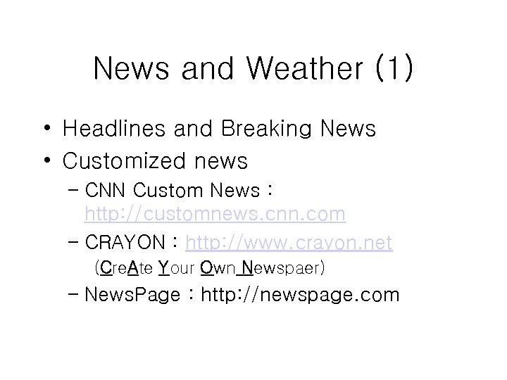 News and Weather (1) • Headlines and Breaking News • Customized news – CNN