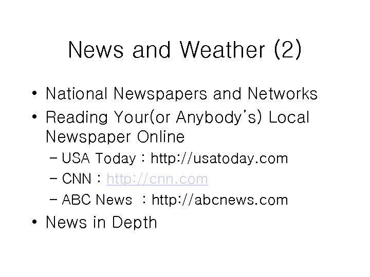 News and Weather (2) • National Newspapers and Networks • Reading Your(or Anybody's) Local
