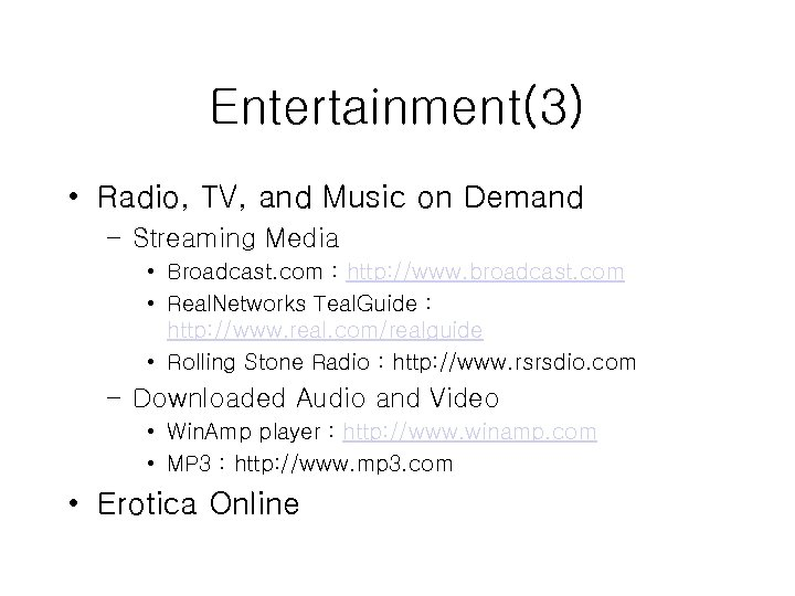 Entertainment(3) • Radio, TV, and Music on Demand – Streaming Media • Broadcast. com