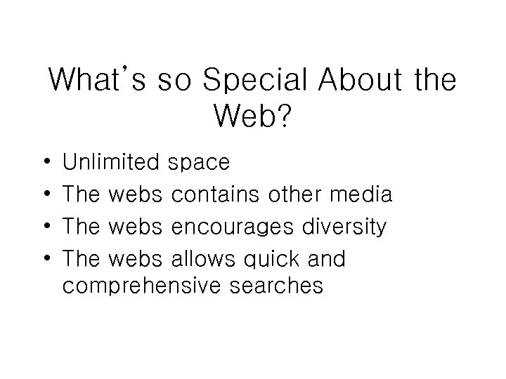 What's so Special About the Web? • • Unlimited space The webs contains other