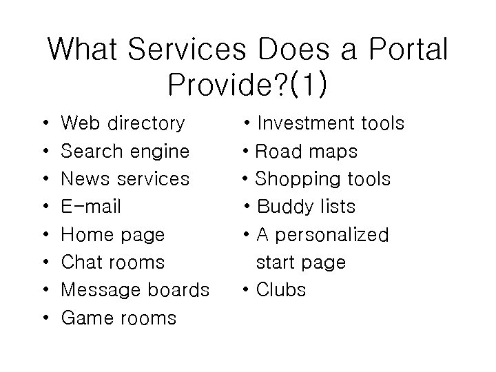 What Services Does a Portal Provide? (1) • • Web directory Search engine News