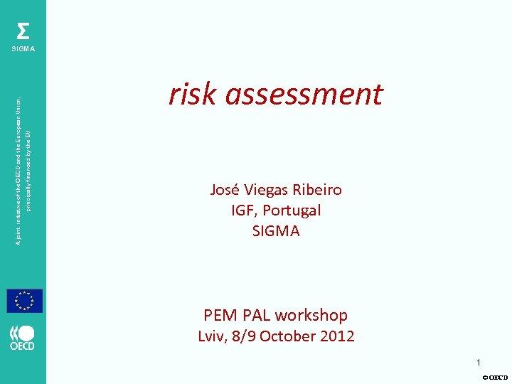 Σ risk assessment principally financed by the EU A joint initiative of the OECD