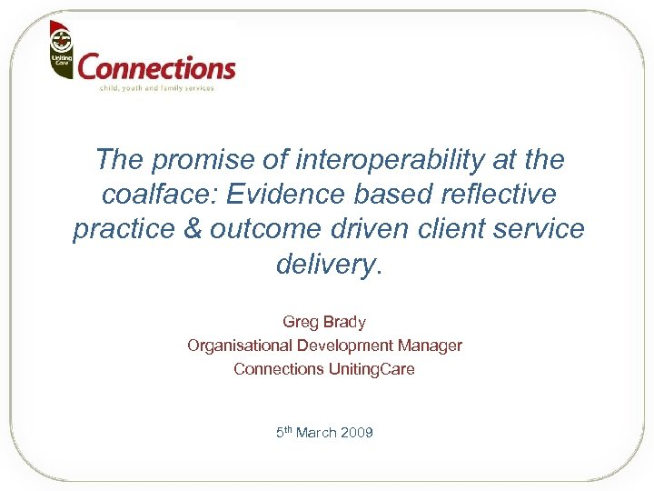 The promise of interoperability at the coalface: Evidence based reflective practice & outcome driven