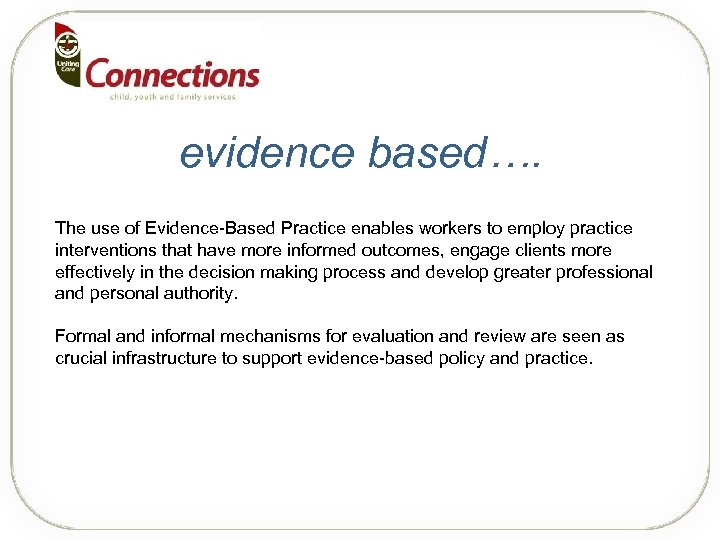 evidence based…. The use of Evidence-Based Practice enables workers to employ practice interventions that
