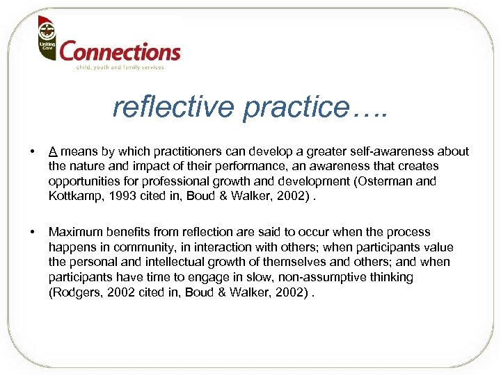reflective practice…. • A means by which practitioners can develop a greater self-awareness about