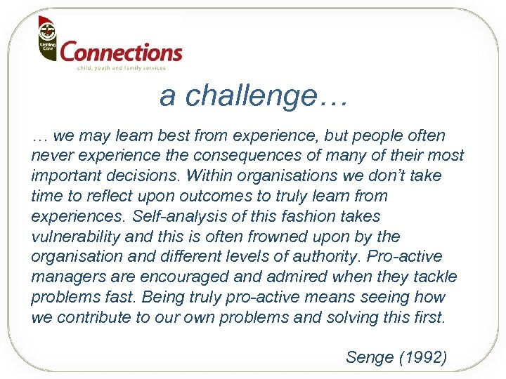a challenge… … we may learn best from experience, but people often never experience