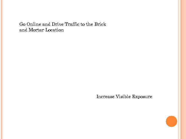 Go Online and Drive Traffic to the Brick and Mortar Location Increase Visible Exposure