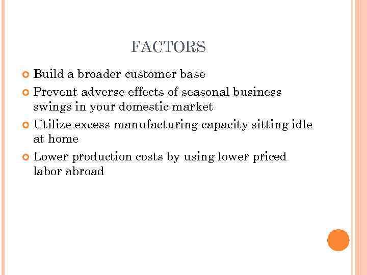 FACTORS Build a broader customer base Prevent adverse effects of seasonal business swings in