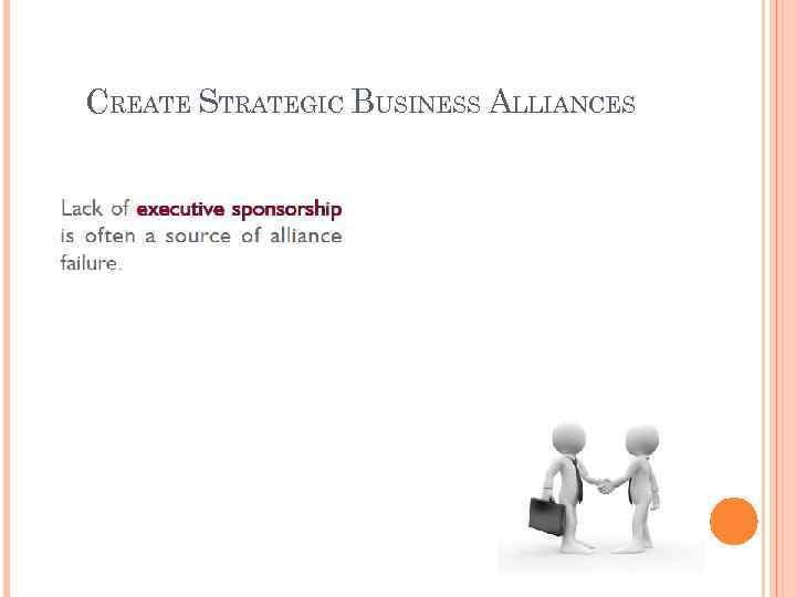 CREATE STRATEGIC BUSINESS ALLIANCES