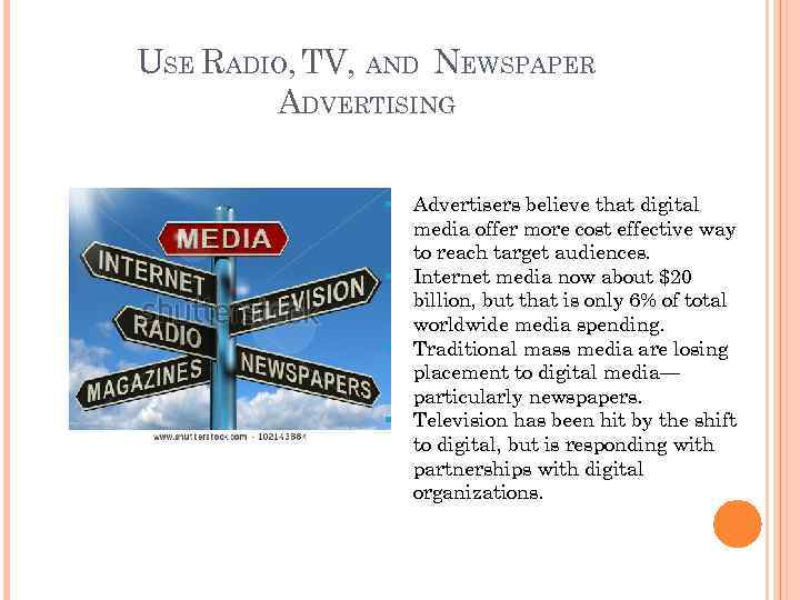 USE RADIO, TV, AND NEWSPAPER ADVERTISING § § Advertisers believe that digital media offer