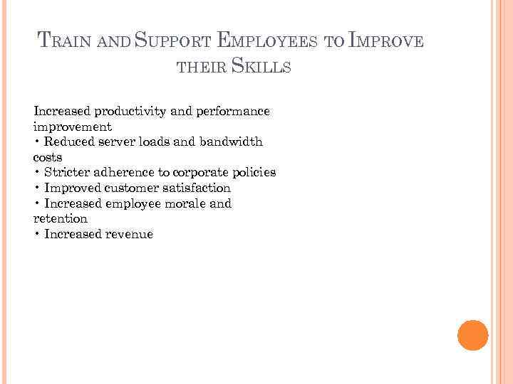 TRAIN AND SUPPORT EMPLOYEES TO IMPROVE THEIR SKILLS Increased productivity and performance improvement •