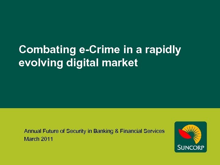 Combating e-Crime in a rapidly evolving digital market Annual Future of Security in Banking