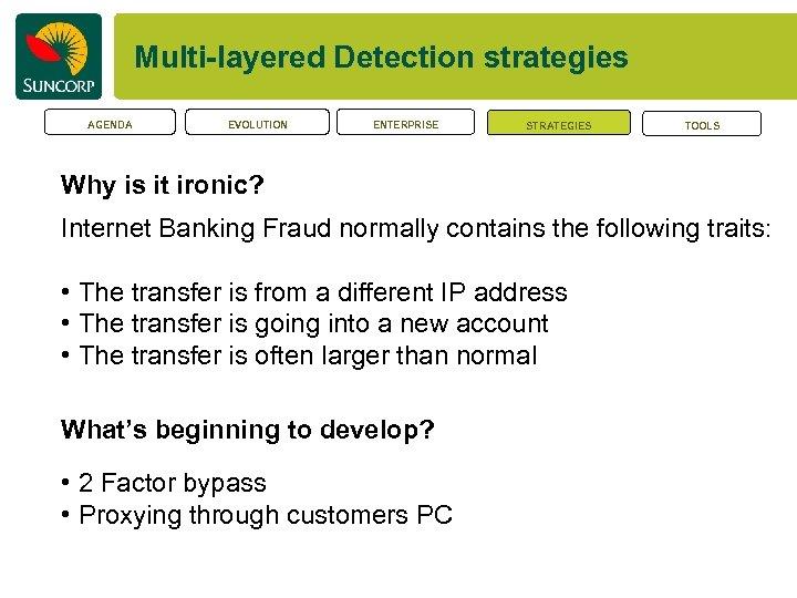 Multi-layered Detection strategies AGENDA EVOLUTION ENTERPRISE STRATEGIES TOOLS Why is it ironic? Internet Banking