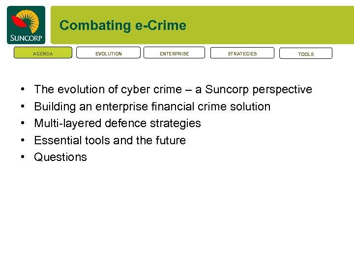 Combating e-Crime AGENDA • • • EVOLUTION ENTERPRISE STRATEGIES TOOLS The evolution of cyber