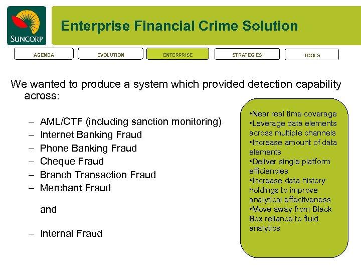 Enterprise Financial Crime Solution AGENDA EVOLUTION ENTERPRISE STRATEGIES TOOLS We wanted to produce a