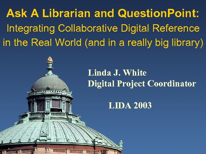 Ask A Librarian and Question. Point: Integrating Collaborative Digital Reference in the Real World