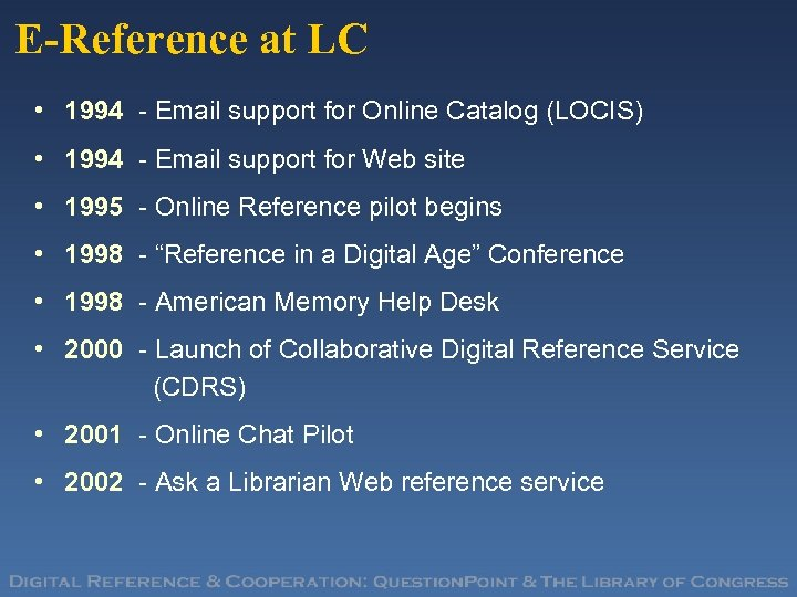E-Reference at LC • 1994 - Email support for Online Catalog (LOCIS) • 1994