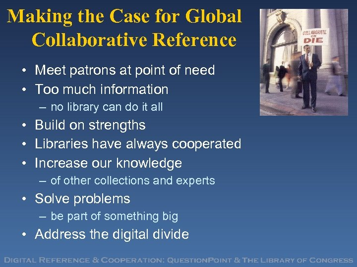 Making the Case for Global Collaborative Reference • Meet patrons at point of need