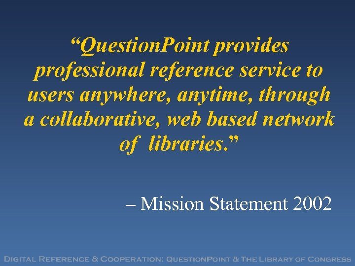 """Question. Point provides professional reference service to users anywhere, anytime, through a collaborative, web"