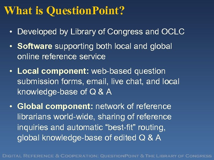 What is Question. Point? • Developed by Library of Congress and OCLC • Software
