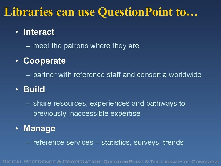 Libraries can use Question. Point to… • Interact – meet the patrons where they
