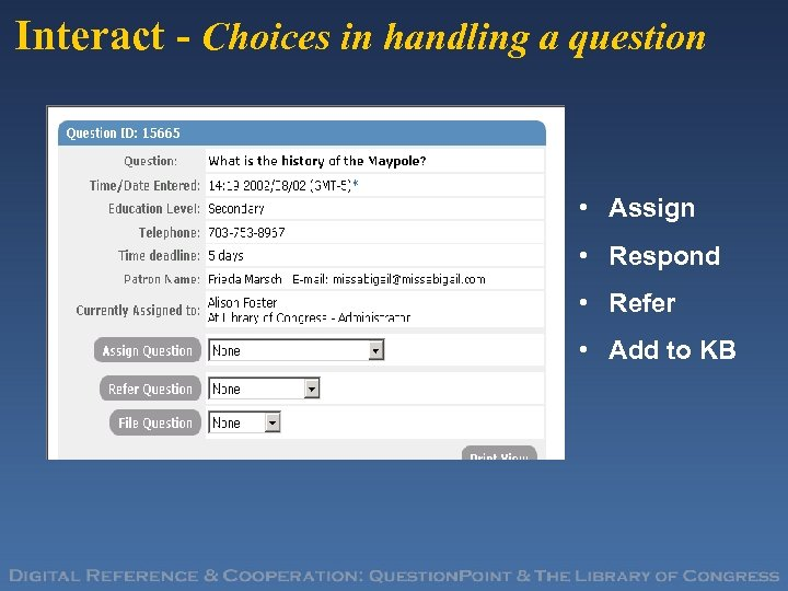 Interact - Choices in handling a question • Assign • Respond • Refer •