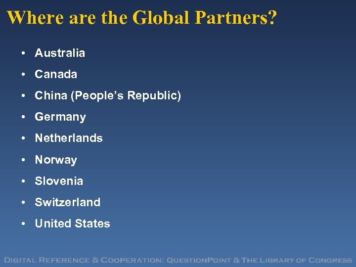 Where are the Global Partners? • Australia • Canada • China (People's Republic) •