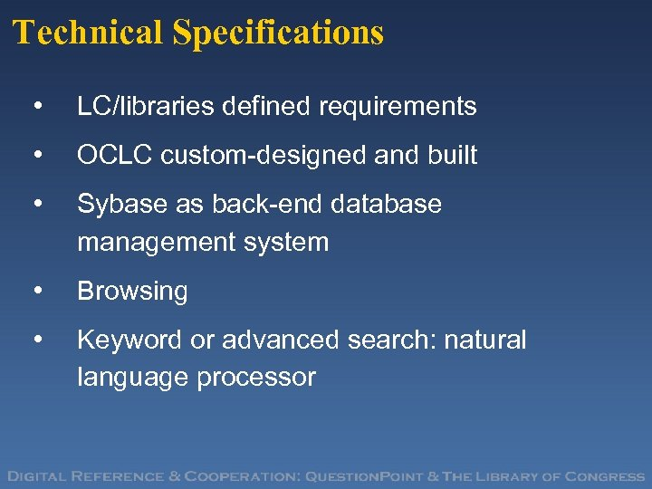 Technical Specifications • LC/libraries defined requirements • OCLC custom-designed and built • Sybase as