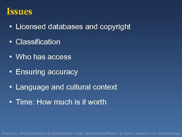 Issues • Licensed databases and copyright • Classification • Who has access • Ensuring