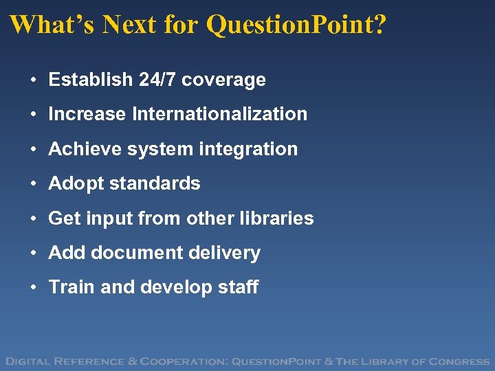 What's Next for Question. Point? • Establish 24/7 coverage • Increase Internationalization • Achieve