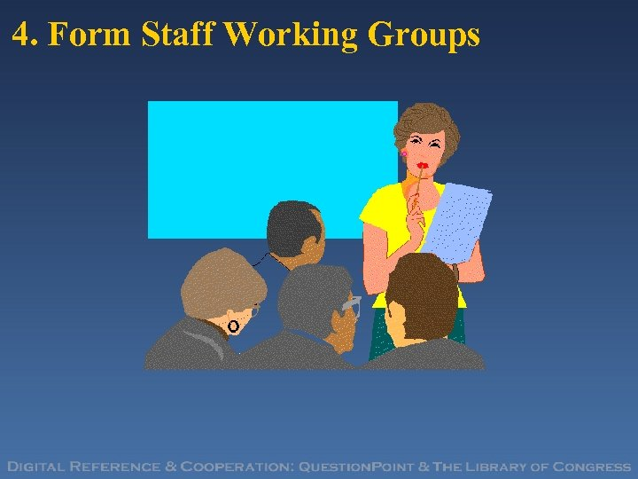 4. Form Staff Working Groups