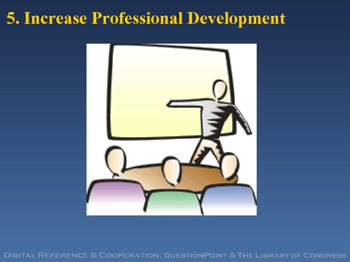 5. Increase Professional Development