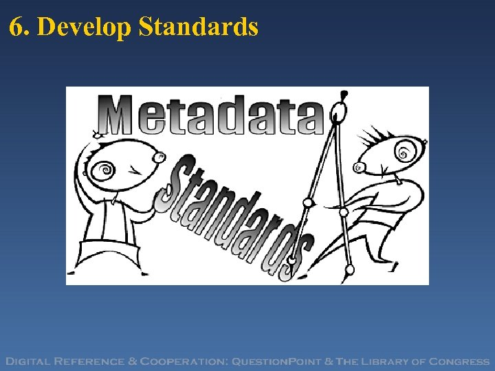 6. Develop Standards