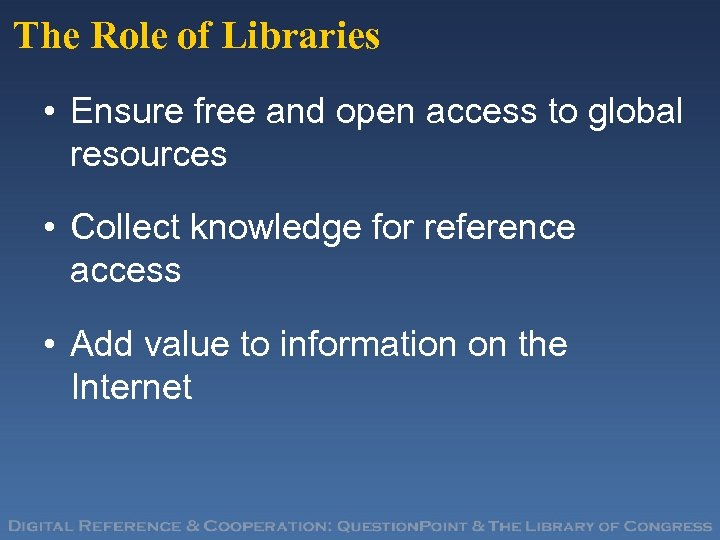 The Role of Libraries • Ensure free and open access to global resources •