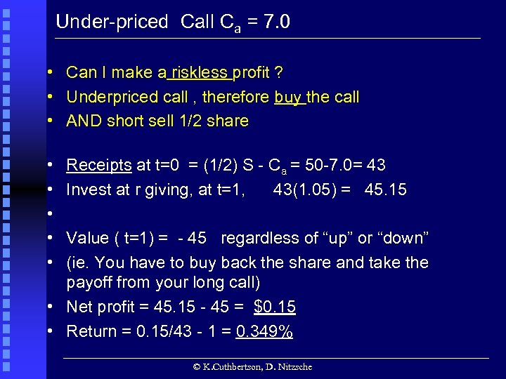 Under-priced Call Ca = 7. 0 • Can I make a riskless profit ?