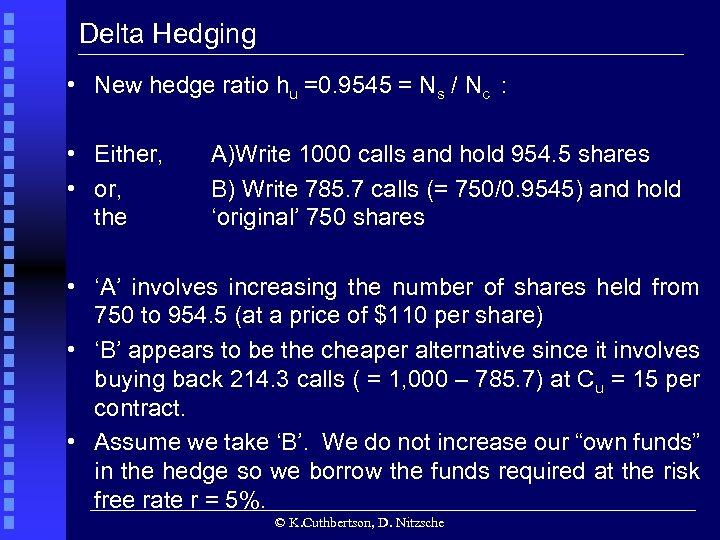 Delta Hedging • New hedge ratio hu =0. 9545 = Ns / Nc :
