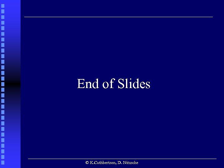 End of Slides © K. Cuthbertson, D. Nitzsche