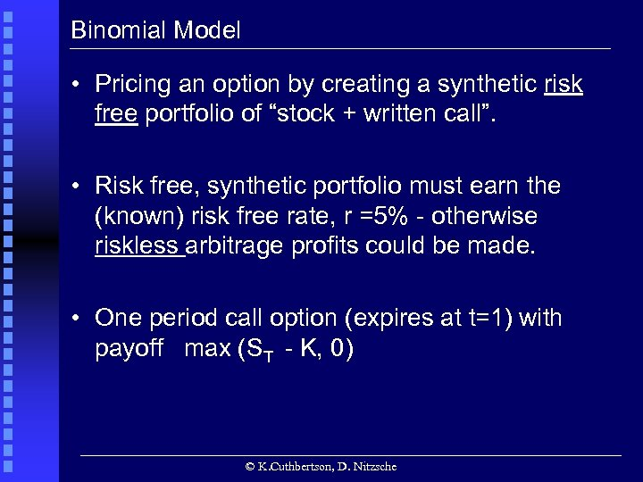 Binomial Model • Pricing an option by creating a synthetic risk free portfolio of