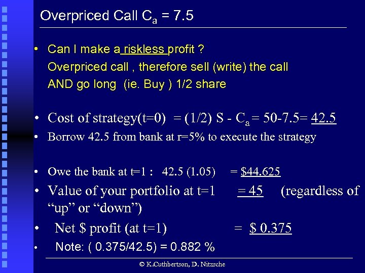 Overpriced Call Ca = 7. 5 • Can I make a riskless profit ?