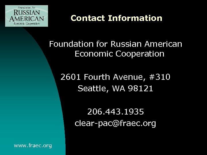 Contact Information Foundation for Russian American Economic Cooperation 2601 Fourth Avenue, #310 Seattle, WA