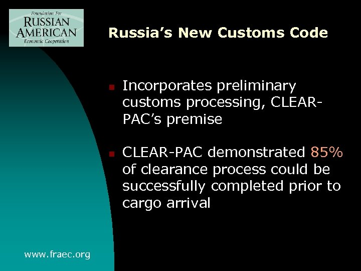 Russia's New Customs Code n n www. fraec. org Incorporates preliminary customs processing, CLEARPAC's