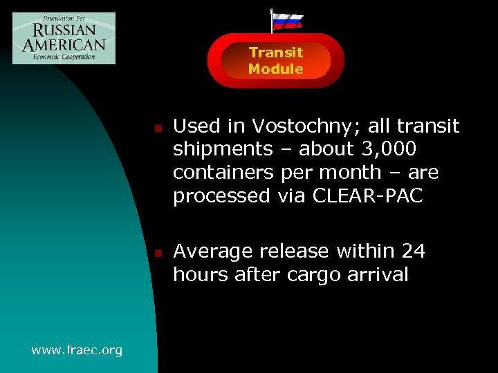 Transit Module n n www. fraec. org Used in Vostochny; all transit shipments –